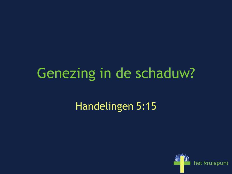 Genezing in de schaduw Handelingen 5:15