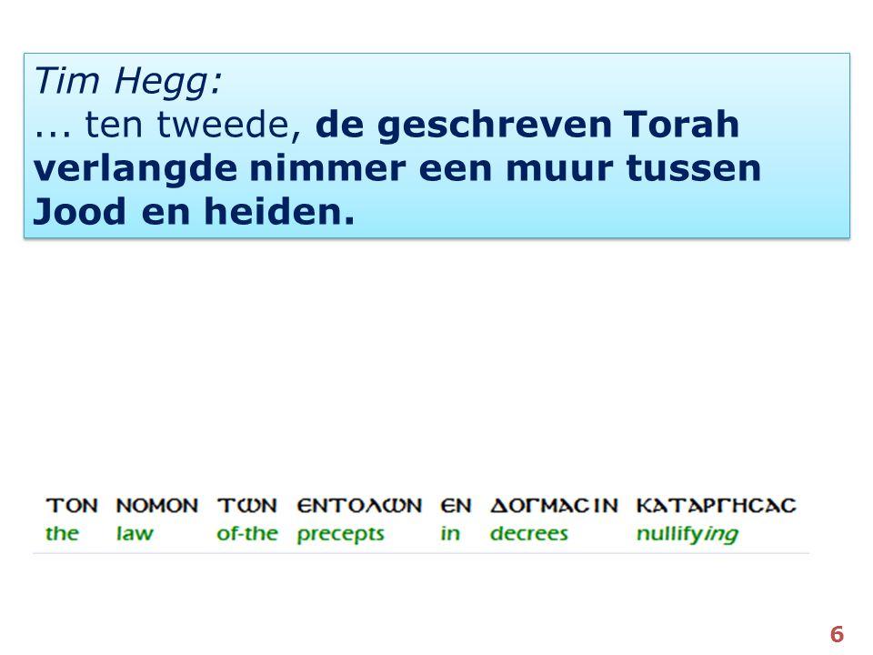Tim Hegg: ... ten tweede, de geschreven Torah verlangde nimmer een muur tussen Jood en heiden.