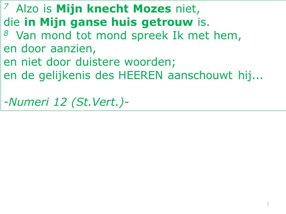 7 Alzo is Mijn knecht Mozes niet,