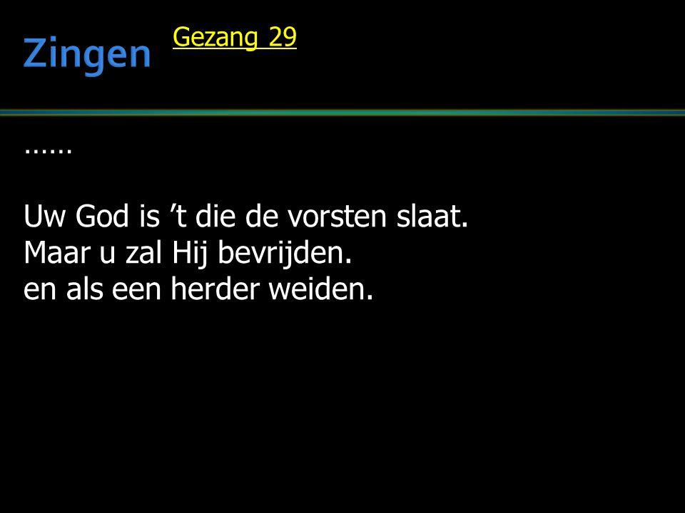 Zingen …… Uw God is 't die de vorsten slaat. Maar u zal Hij bevrijden.