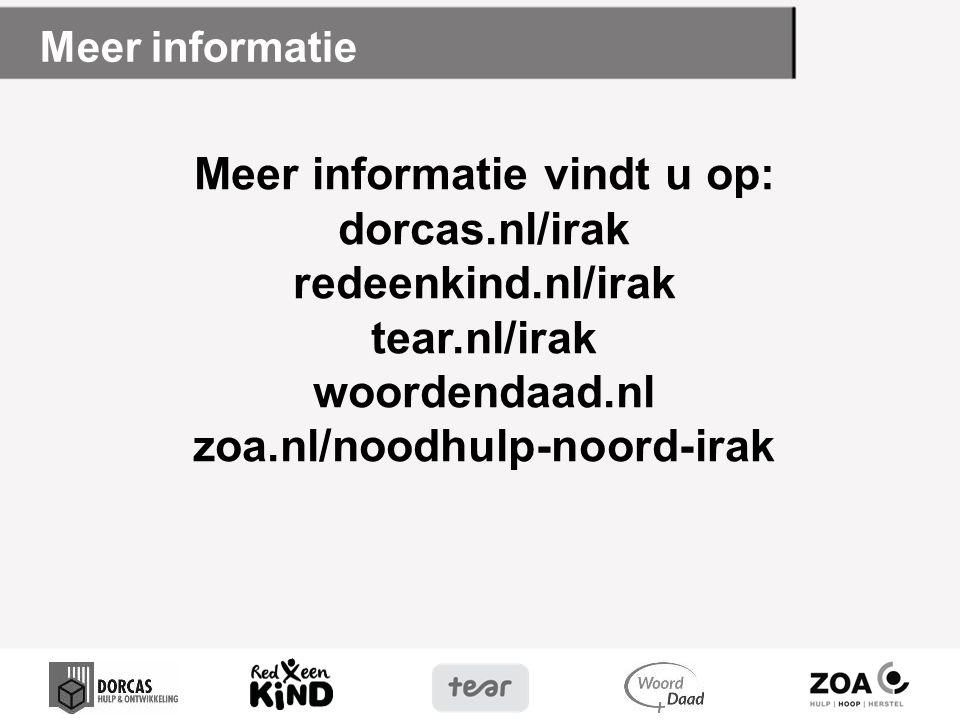 Meer informatie Meer informatie vindt u op: dorcas.nl/irak redeenkind.nl/irak tear.nl/irak woordendaad.nl zoa.nl/noodhulp-noord-irak.