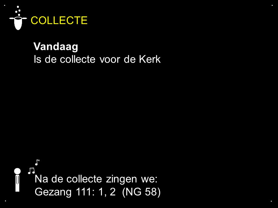 COLLECTE Vandaag Is de collecte voor de Kerk Na de collecte zingen we: