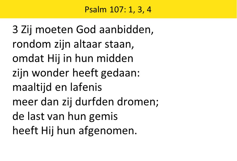 3 Zij moeten God aanbidden, rondom zijn altaar staan,