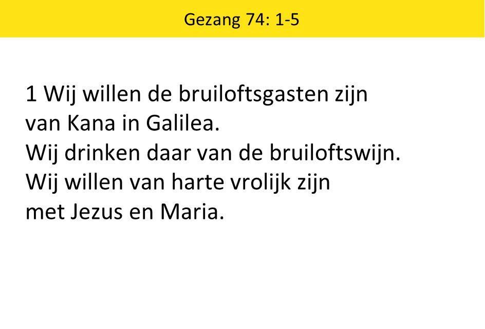 1 Wij willen de bruiloftsgasten zijn van Kana in Galilea.