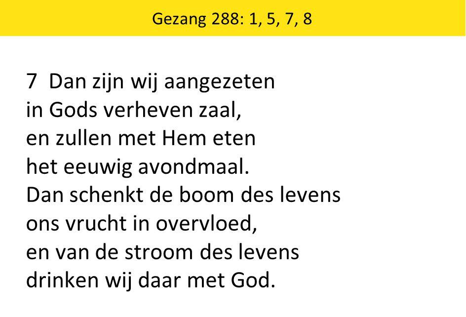 7 Dan zijn wij aangezeten in Gods verheven zaal,