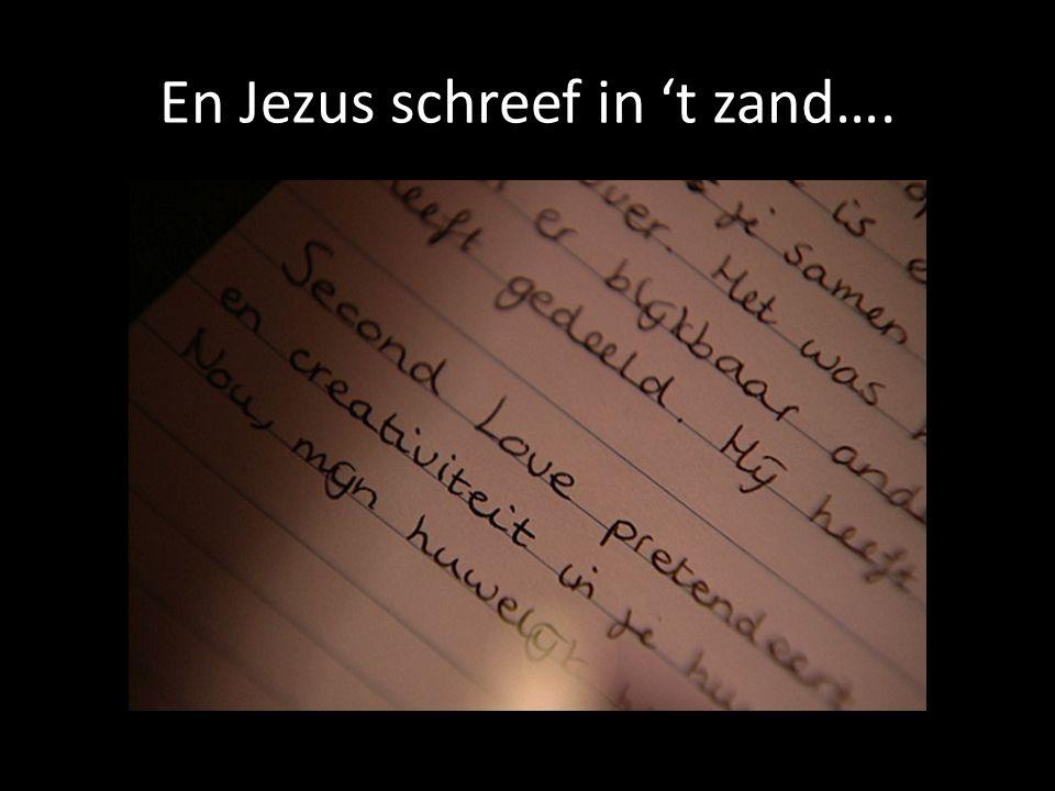En Jezus schreef in 't zand….