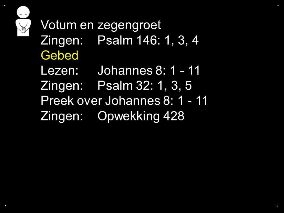 Votum en zegengroet Zingen: Psalm 146: 1, 3, 4 Gebed