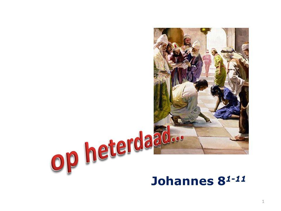 op heterdaad... Johannes 81-11