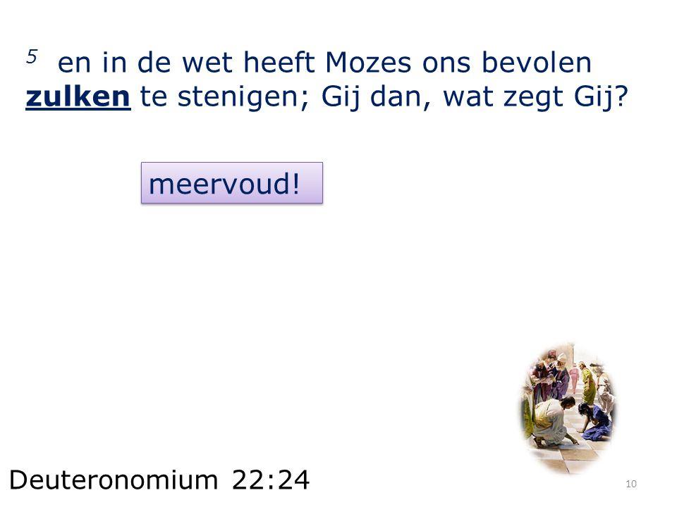 5 en in de wet heeft Mozes ons bevolen zulken te stenigen; Gij dan, wat zegt Gij