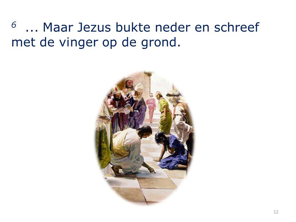 6 ... Maar Jezus bukte neder en schreef met de vinger op de grond.