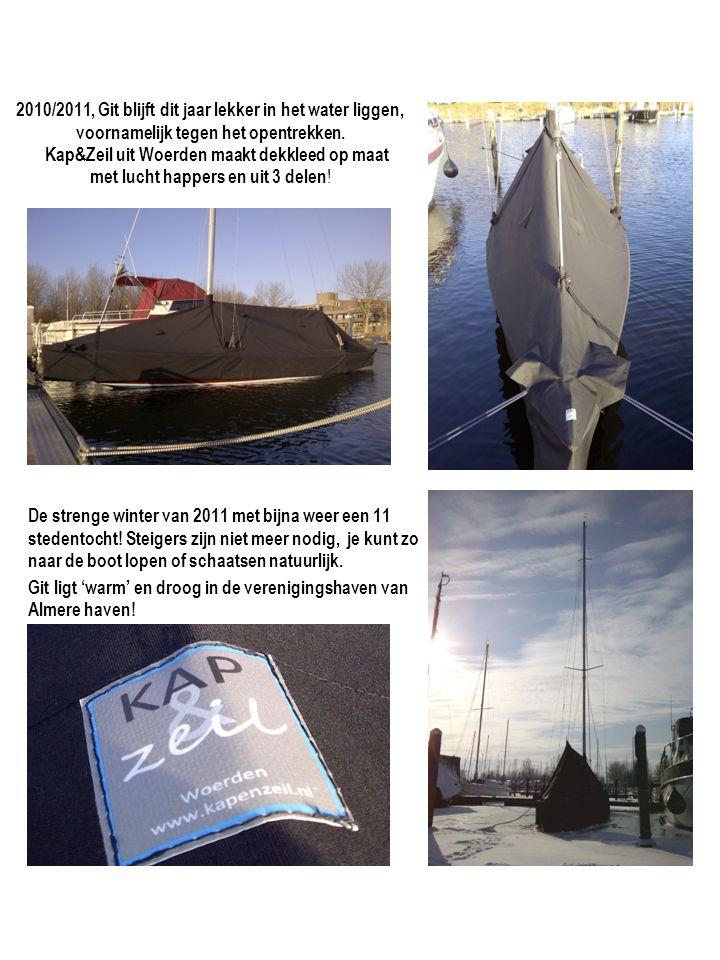 2010/2011, Git blijft dit jaar lekker in het water liggen, voornamelijk tegen het opentrekken. Kap&Zeil uit Woerden maakt dekkleed op maat met lucht happers en uit 3 delen!
