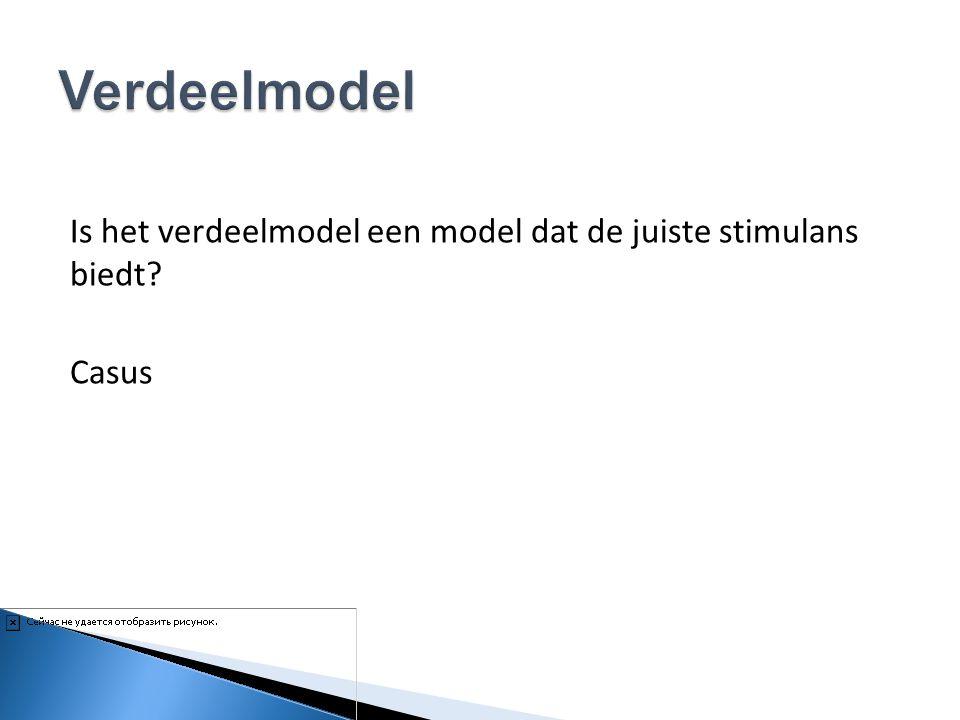 Verdeelmodel Is het verdeelmodel een model dat de juiste stimulans biedt Casus