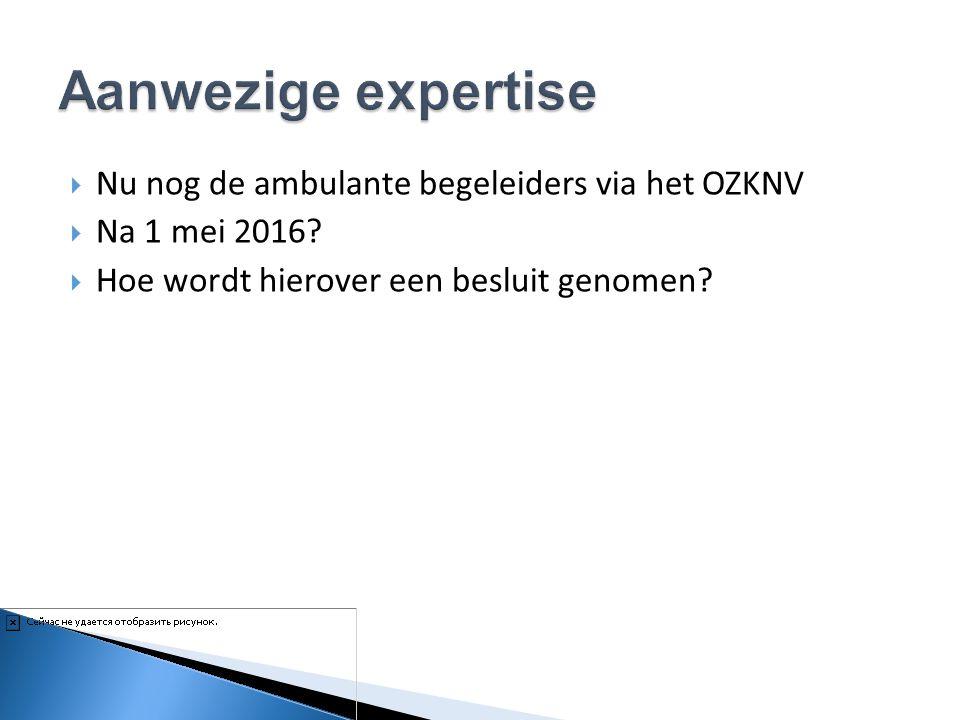 Aanwezige expertise Nu nog de ambulante begeleiders via het OZKNV