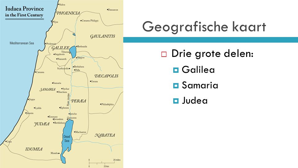Geografische kaart Drie grote delen: Galilea Samaria Judea