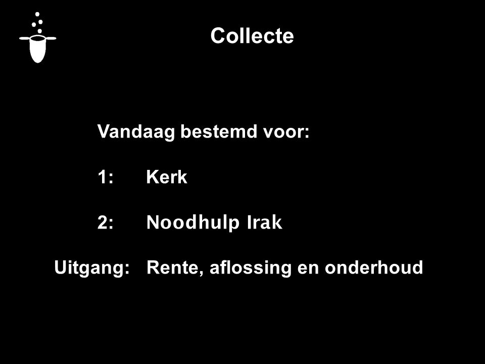 Collecte Vandaag bestemd voor: 1: Kerk 2: Noodhulp Irak