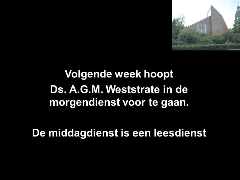 Ds. A.G.M. Weststrate in de morgendienst voor te gaan.