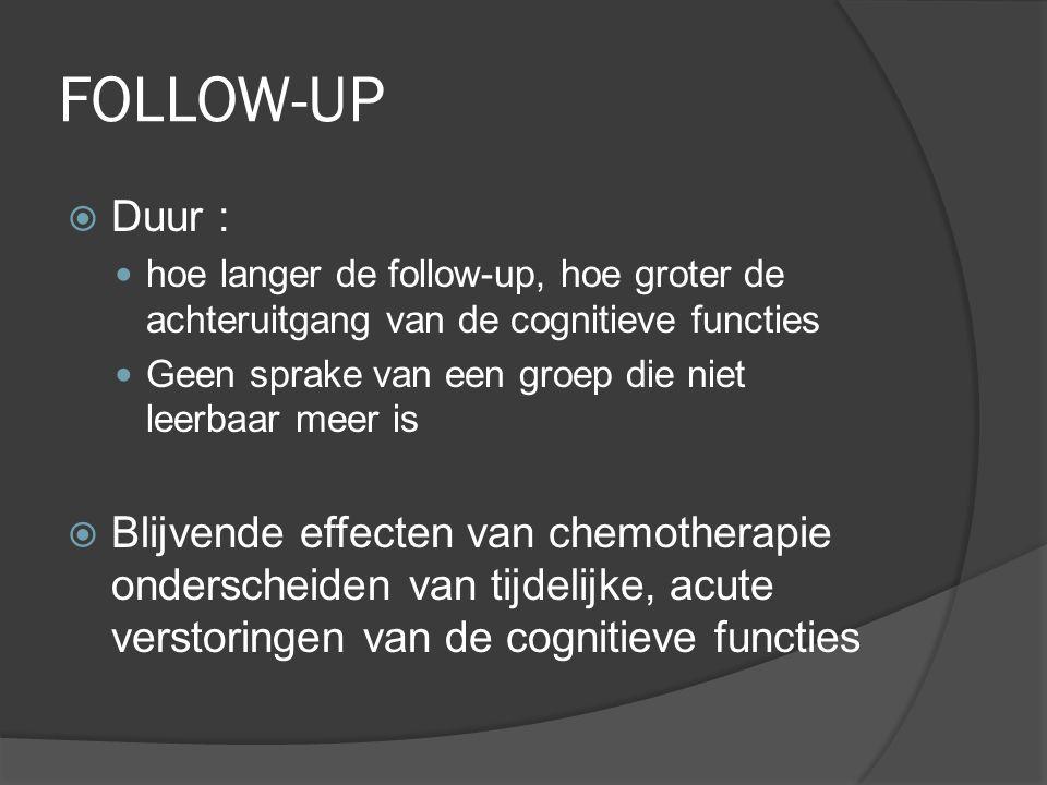 FOLLOW-UP Duur : hoe langer de follow-up, hoe groter de achteruitgang van de cognitieve functies.