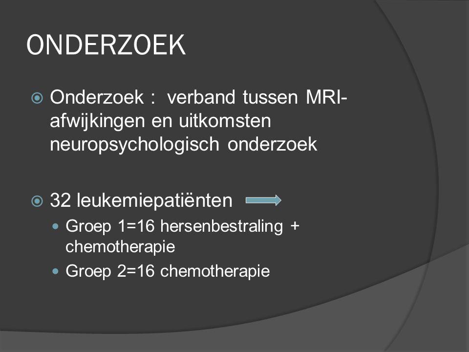 ONDERZOEK Onderzoek : verband tussen MRI-afwijkingen en uitkomsten neuropsychologisch onderzoek. 32 leukemiepatiënten.