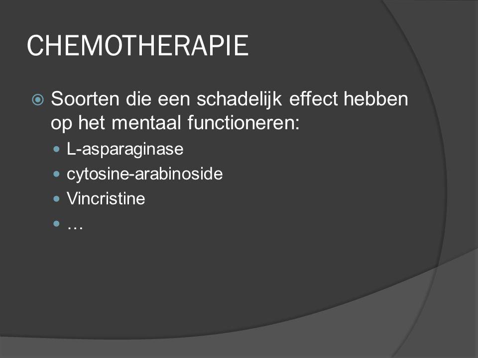 CHEMOTHERAPIE Soorten die een schadelijk effect hebben op het mentaal functioneren: L-asparaginase.