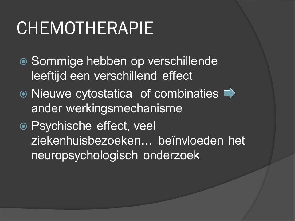 CHEMOTHERAPIE Sommige hebben op verschillende leeftijd een verschillend effect. Nieuwe cytostatica of combinaties ander werkingsmechanisme.