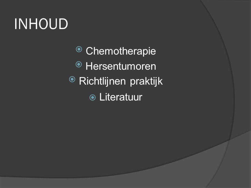 INHOUD Chemotherapie Hersentumoren Richtlijnen praktijk Literatuur