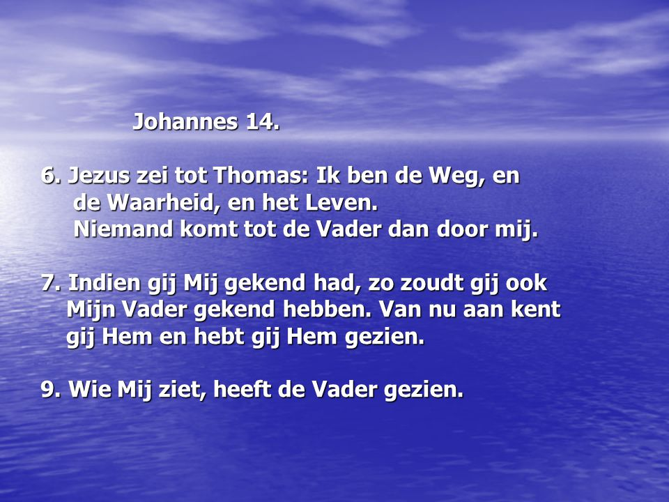 6. Jezus zei tot Thomas: Ik ben de Weg, en de Waarheid, en het Leven.