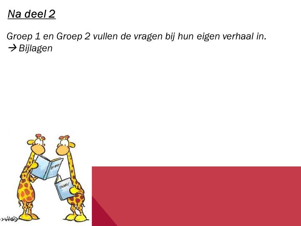 Na deel 2 Groep 1 en Groep 2 vullen de vragen bij hun eigen verhaal in.  Bijlagen