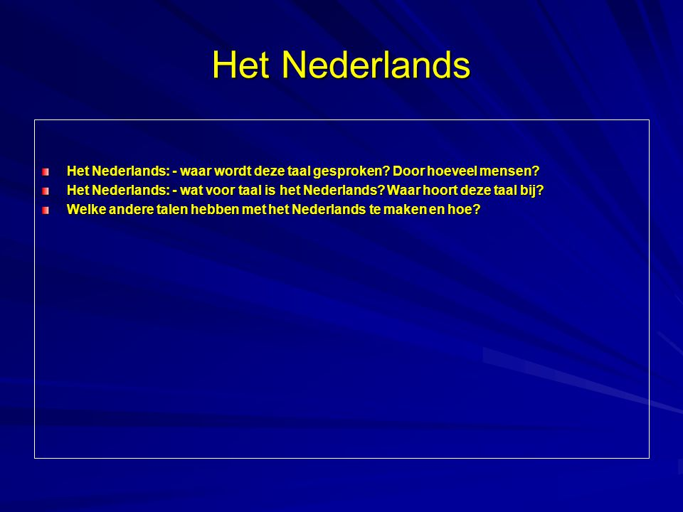 Het Nederlands Het Nederlands: - waar wordt deze taal gesproken Door hoeveel mensen
