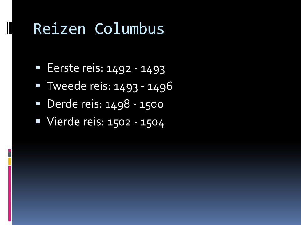 Reizen Columbus Eerste reis: 1492 - 1493 Tweede reis: 1493 - 1496