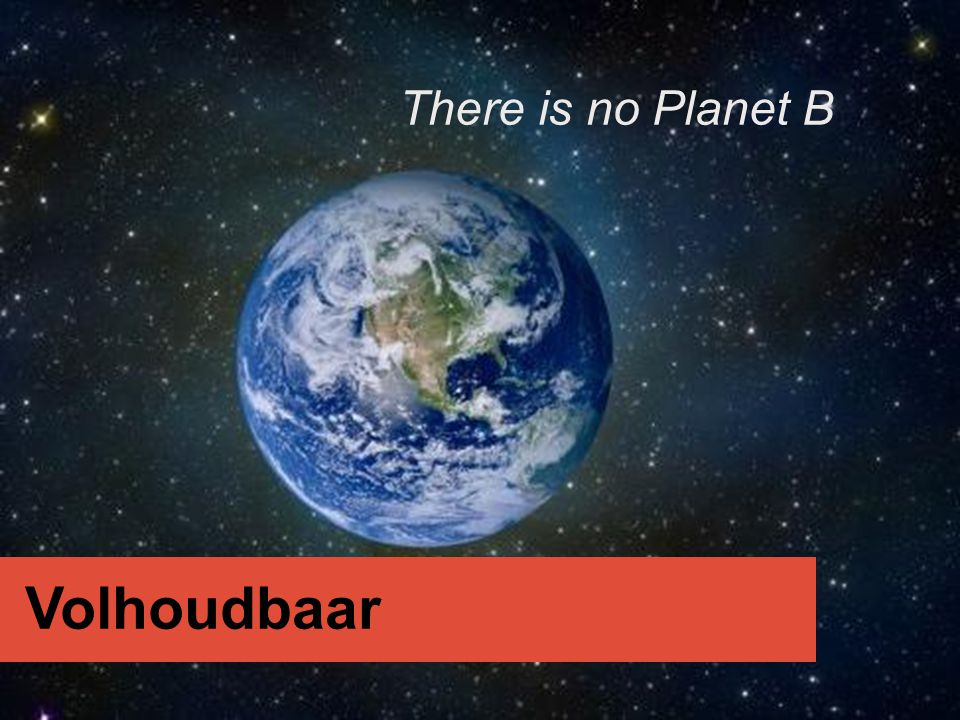 There is no Planet B Volhoudbaar