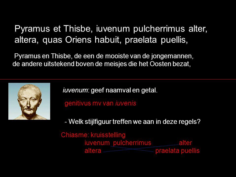 Pyramus et Thisbe, iuvenum pulcherrimus alter, altera, quas Oriens habuit, praelata puellis,