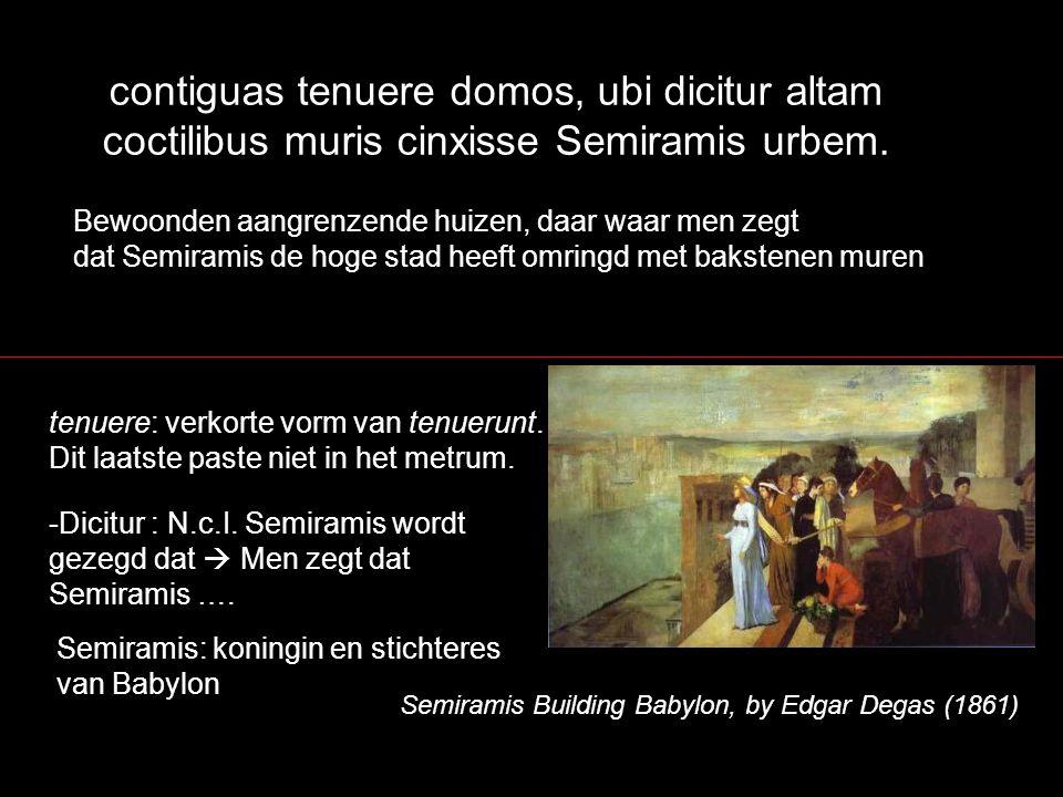 contiguas tenuere domos, ubi dicitur altam coctilibus muris cinxisse Semiramis urbem.