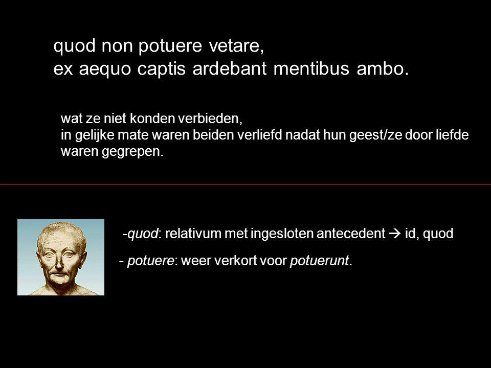 quod non potuere vetare, ex aequo captis ardebant mentibus ambo.