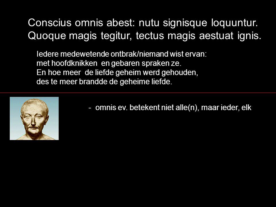 Conscius omnis abest: nutu signisque loquuntur