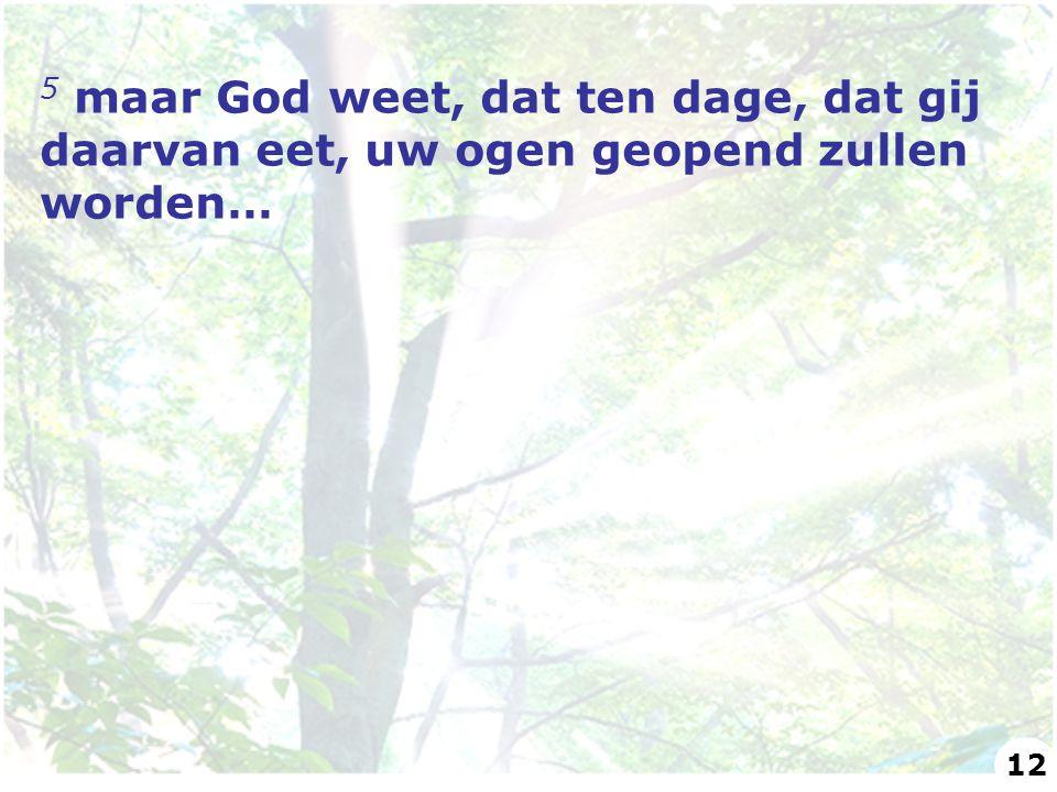 5 maar God weet, dat ten dage, dat gij daarvan eet, uw ogen geopend zullen worden…