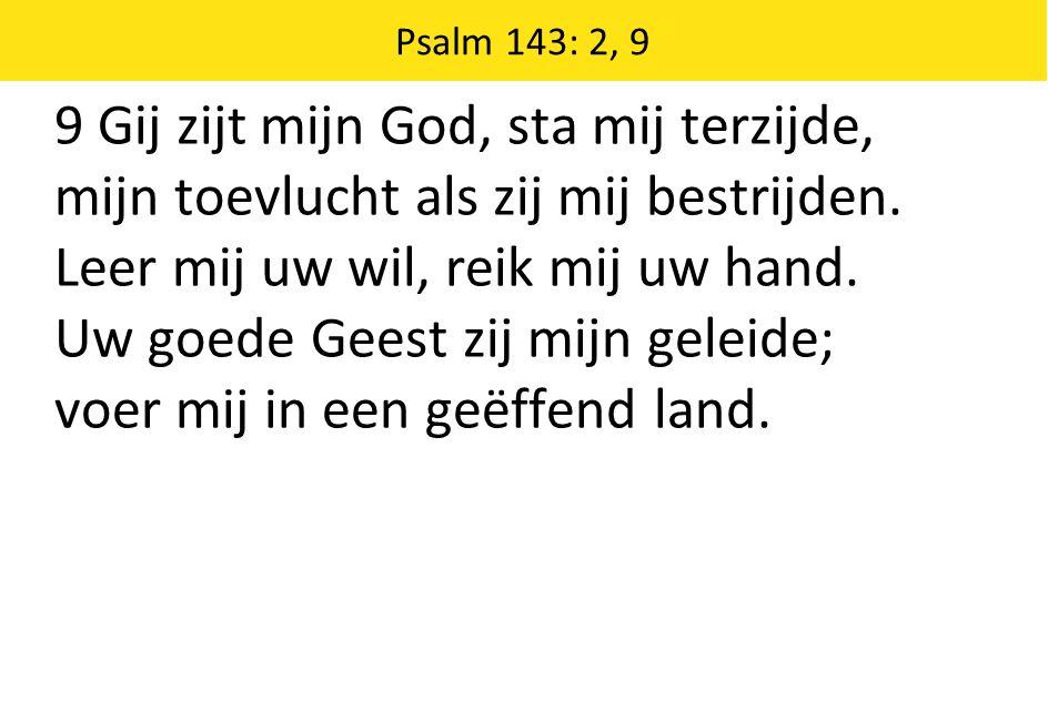9 Gij zijt mijn God, sta mij terzijde,