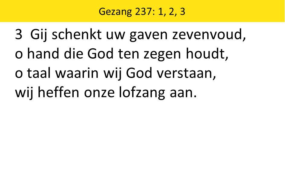 3 Gij schenkt uw gaven zevenvoud, o hand die God ten zegen houdt,