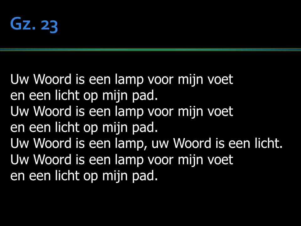 Gz. 23 Uw Woord is een lamp voor mijn voet en een licht op mijn pad.