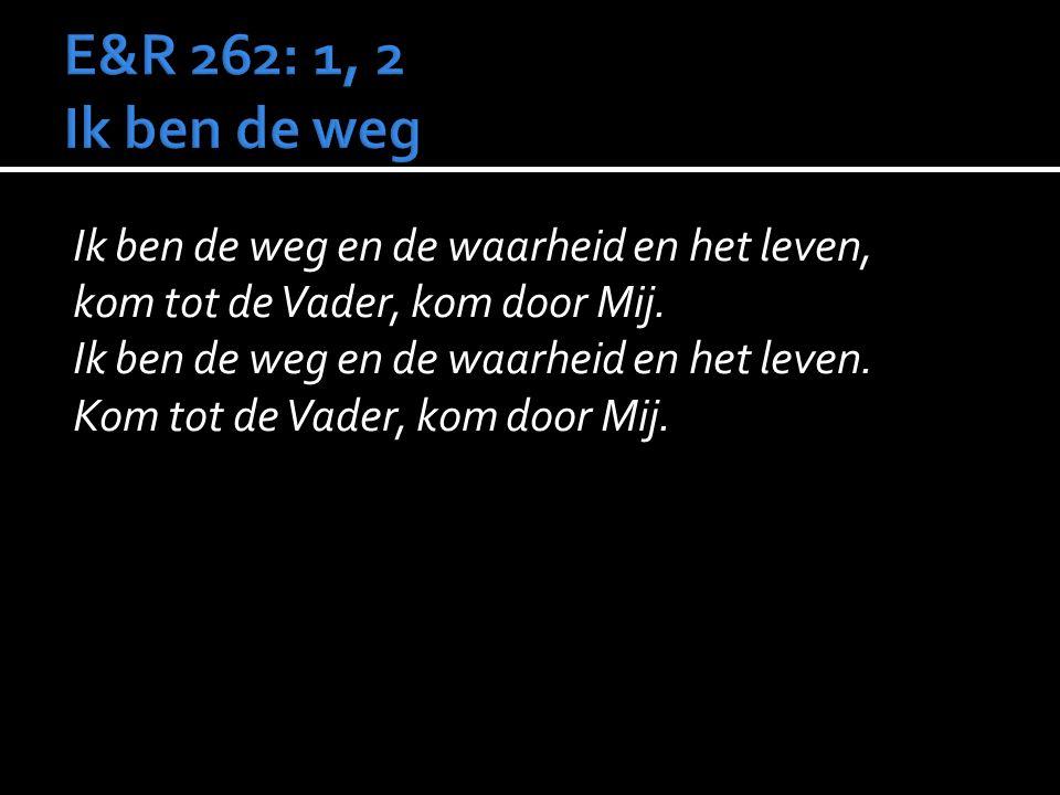 E&R 262: 1, 2 Ik ben de weg