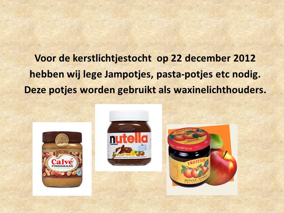 Voor de kerstlichtjestocht op 22 december 2012 hebben wij lege Jampotjes, pasta-potjes etc nodig.