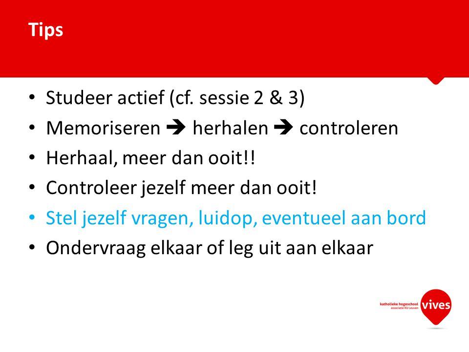 Tips Studeer actief (cf. sessie 2 & 3) Memoriseren  herhalen  controleren. Herhaal, meer dan ooit!!