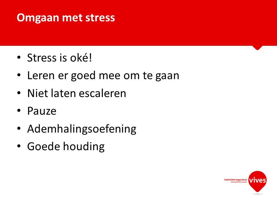 Omgaan met stress Stress is oké! Leren er goed mee om te gaan. Niet laten escaleren. Pauze. Ademhalingsoefening.