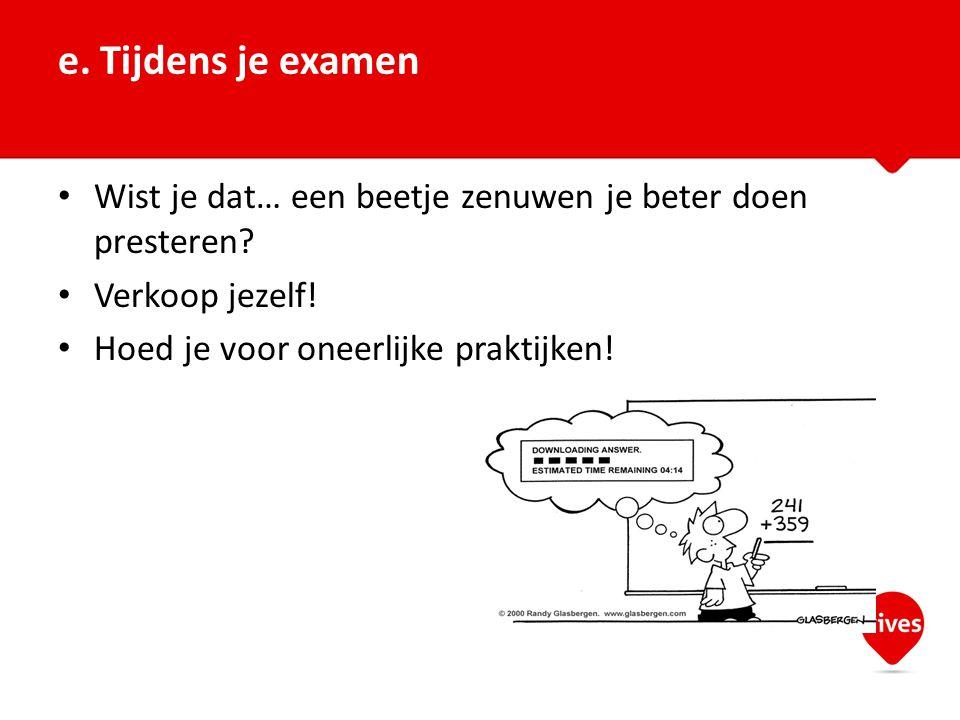 e. Tijdens je examen Wist je dat… een beetje zenuwen je beter doen presteren.