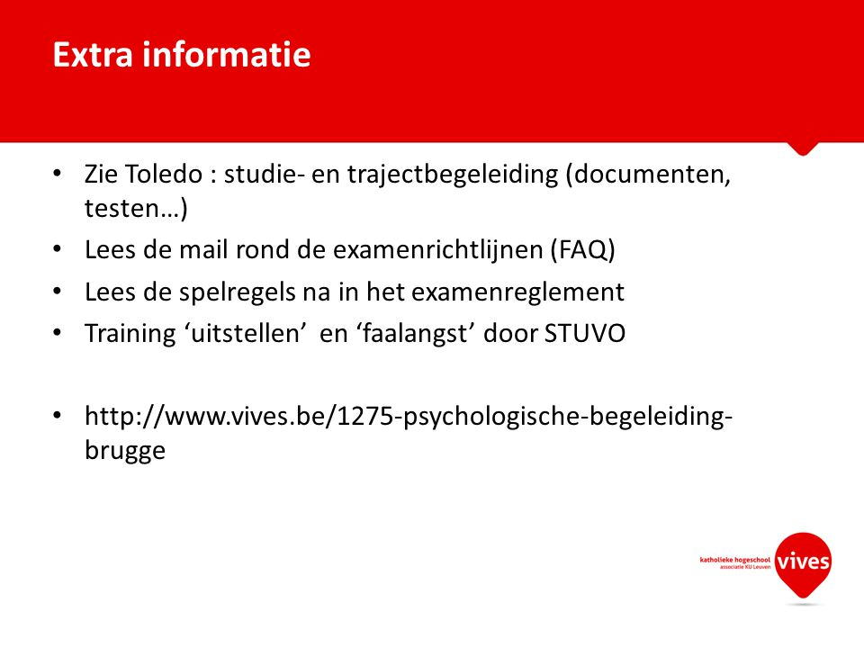 Extra informatie Zie Toledo : studie- en trajectbegeleiding (documenten, testen…) Lees de mail rond de examenrichtlijnen (FAQ)