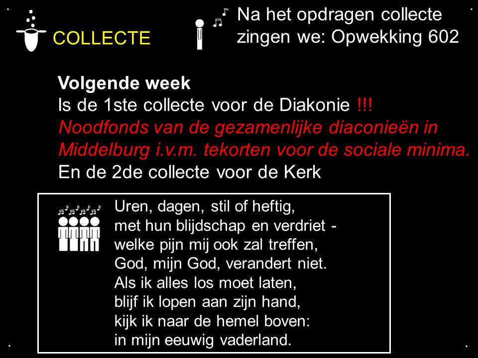 COLLECTE Na het opdragen collecte zingen we: Opwekking 602