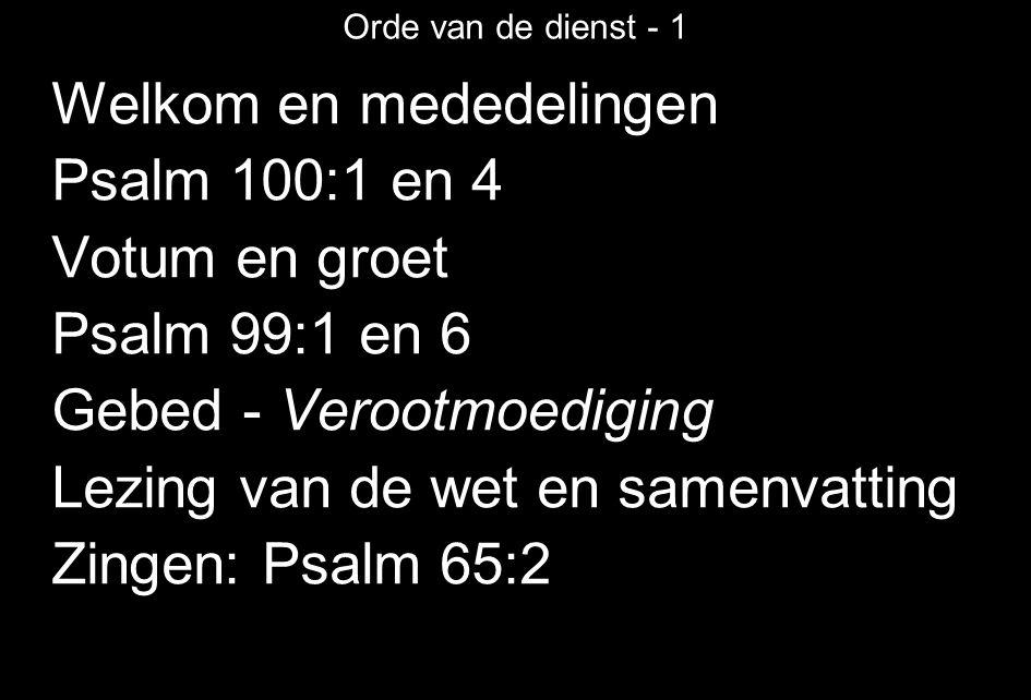 Welkom en mededelingen Psalm 100:1 en 4 Votum en groet Psalm 99:1 en 6