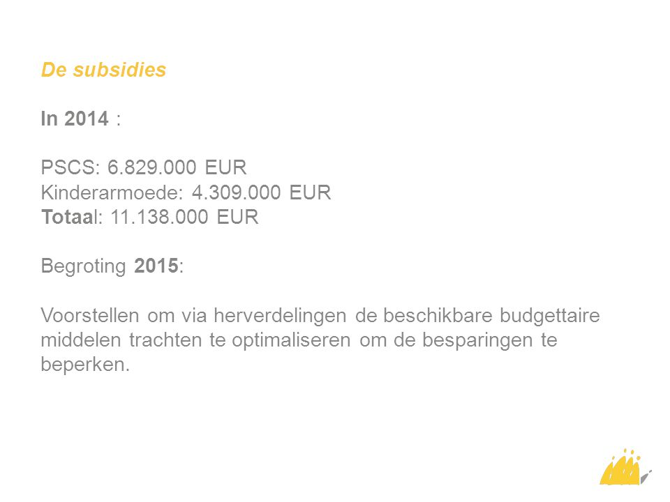 De subsidies In 2014 : PSCS: 6. 829. 000 EUR Kinderarmoede: 4. 309