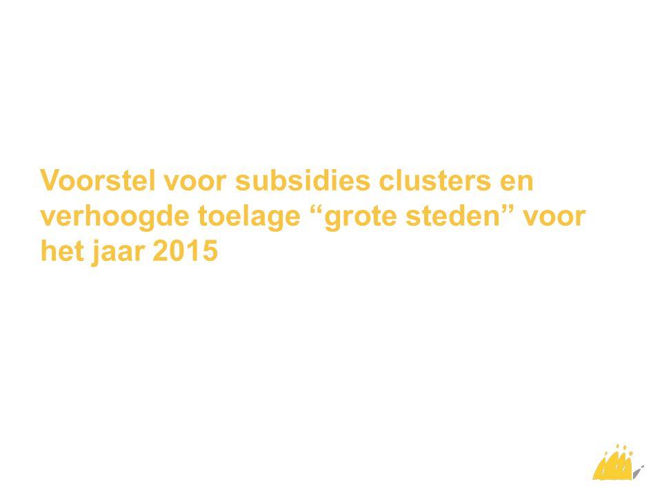 Voorstel voor subsidies clusters en verhoogde toelage grote steden voor het jaar 2015