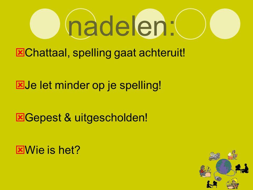 nadelen: Chattaal, spelling gaat achteruit!