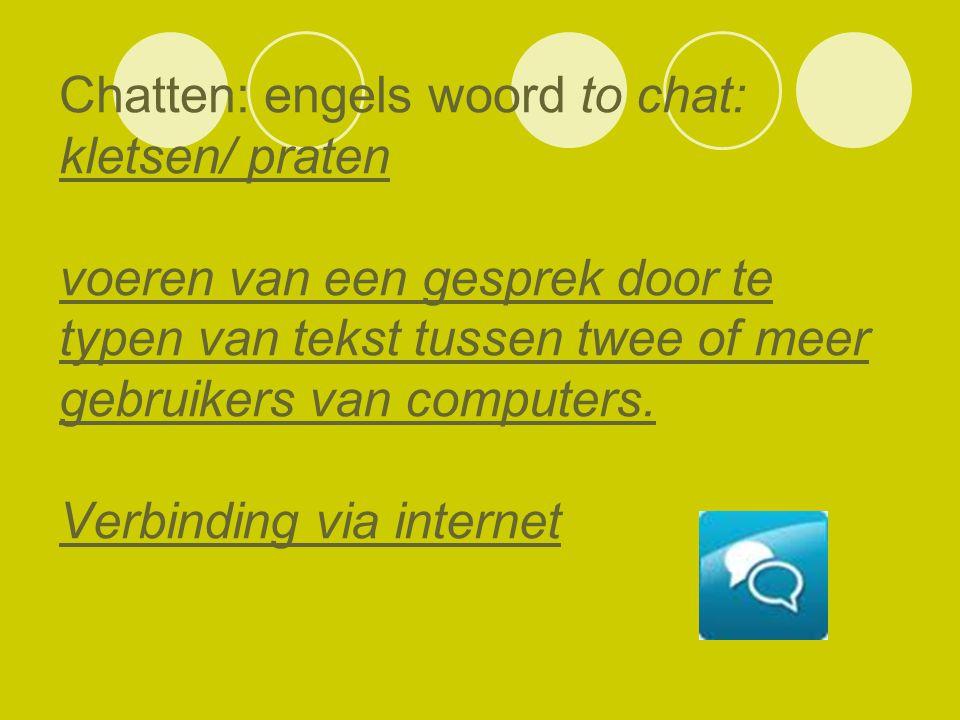 Chatten: engels woord to chat: kletsen/ praten voeren van een gesprek door te typen van tekst tussen twee of meer gebruikers van computers.